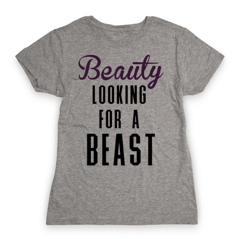 Beauty Looking For a Beast Womens T-Shirt