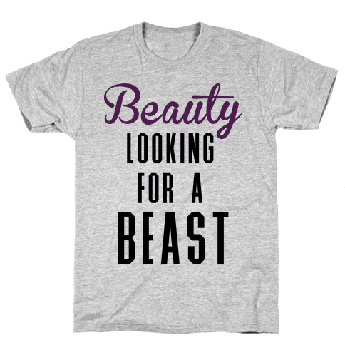 Beauty Looking For a Beast Mens T-Shirt