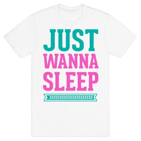 Just Wanna Sleep Mens T-Shirt