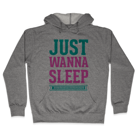 Just Wanna Sleep Hooded Sweatshirt