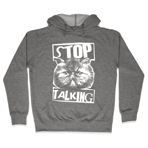 Stop Talking Hooded Sweatshirt