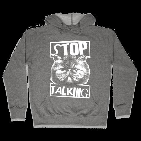 Stop Talking Hooded Sweatshirt