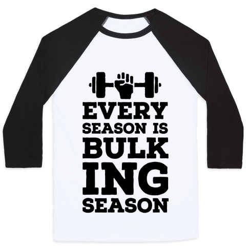 Every Season Is Bulking Season Baseball Tee