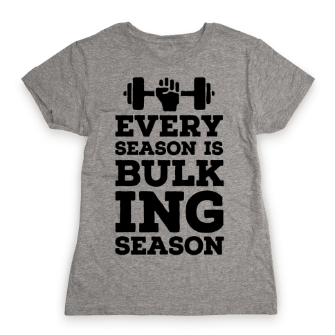 Every Season Is Bulking Season Womens T-Shirt