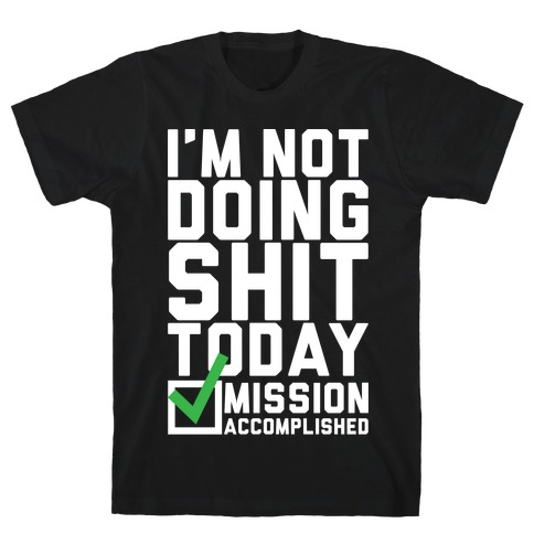 I'm Not Doing Shit Today Mens T-Shirt
