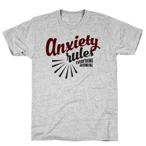 Anxiety Rules Everything Around Me Mens T-Shirt