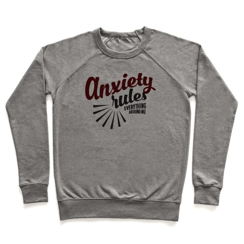 Anxiety Rules Everything Around Me Pullover