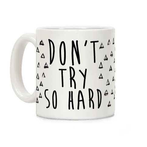 Don't Try So Hard Coffee Mug