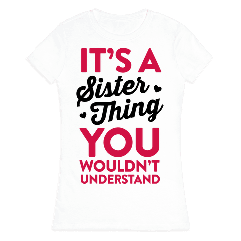 It's A Sister Thing You Wouldn't Understand Womens T-Shirt
