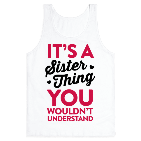 It's A Sister Thing You Wouldn't Understand Tank Top