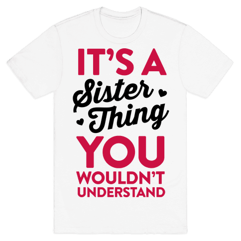 It's A Sister Thing You Wouldn't Understand Mens T-Shirt
