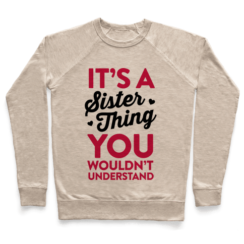 It's A Sister Thing You Wouldn't Understand Pullover