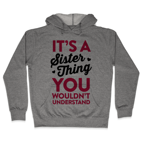 It's A Sister Thing You Wouldn't Understand Hooded Sweatshirt
