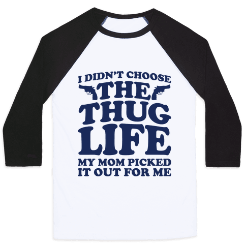 I Didn't Choose The Thug Life My Mom Picked It Out For Me  Baseball Tee