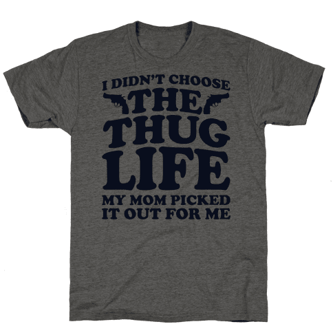 I Didn't Choose The Thug Life My Mom Picked It Out For Me