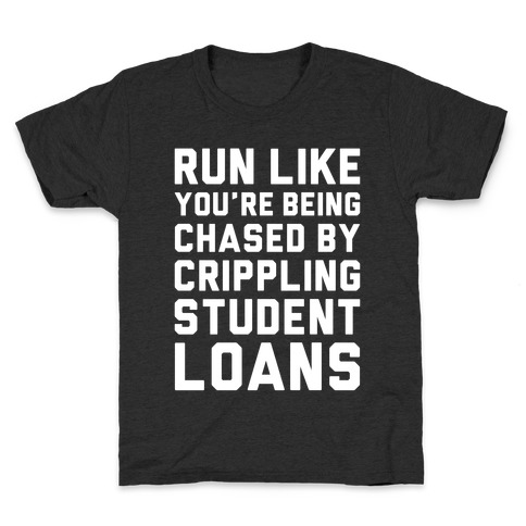 Run Like You're Being Chased By Crippling Student Loans Kids T-Shirt