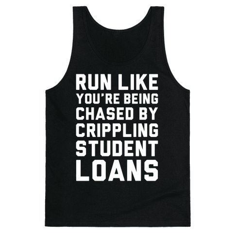 Run Like You're Being Chased By Crippling Student Loans Tank Top