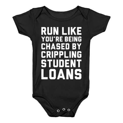 Run Like You're Being Chased By Crippling Student Loans Baby Onesy