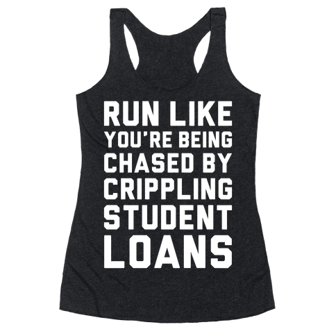 Run Like You're Being Chased By Crippling Student Loans Racerback Tank Top