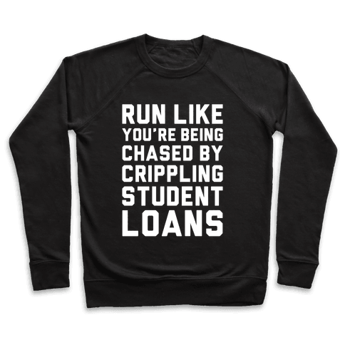 Run Like You're Being Chased By Crippling Student Loans Pullover