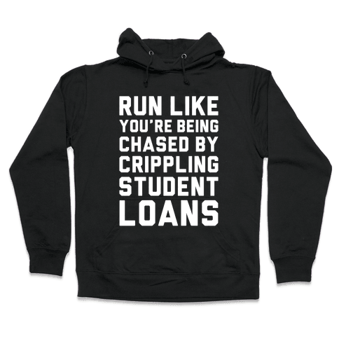 Run Like You're Being Chased By Crippling Student Loans Hooded Sweatshirt