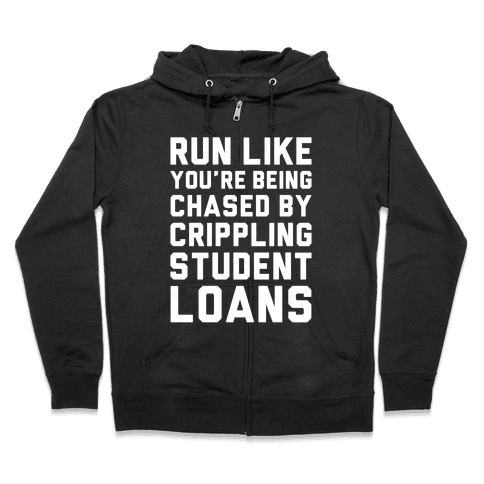 Run Like You're Being Chased By Crippling Student Loans Zip Hoodie