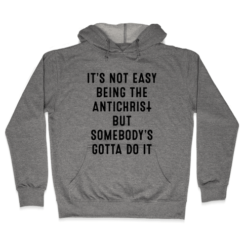 It's Not Easy Being The Antichrist Hooded Sweatshirt