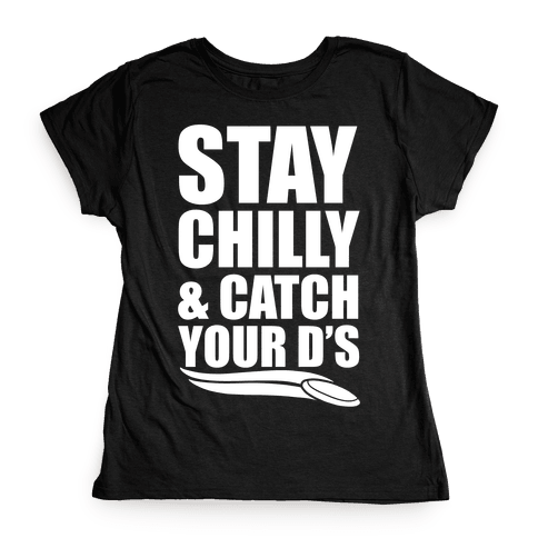 Stay Chilly & Catch Your D's Womens T-Shirt