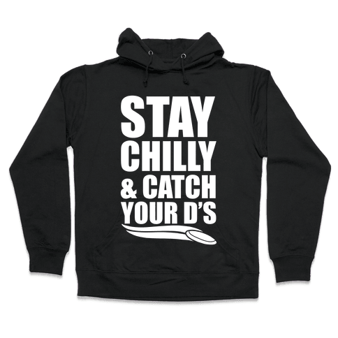 Stay Chilly & Catch Your D's Hooded Sweatshirt