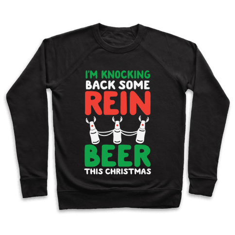 I'm Knocking Back Some Rein-Beer This Christmas Pullover