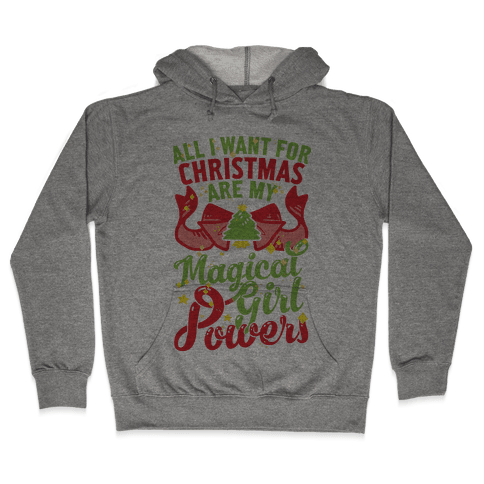 All I Want For Christmas Are My Magical Girl Powers Hooded Sweatshirt