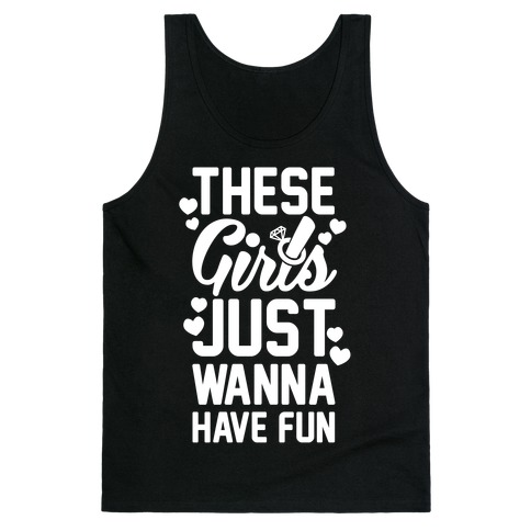 These Girls Just Wanna Have Fun Tank Top