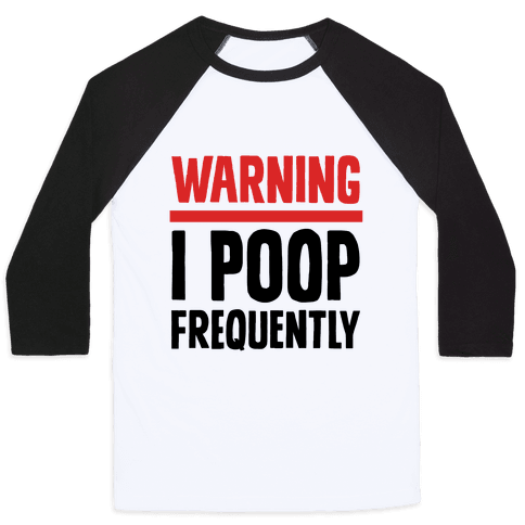 Warning: I Poop Frequently Baseball Tee