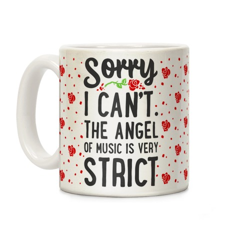 Sorry I Can't. The Angel of Music is Very Strict Coffee Mug