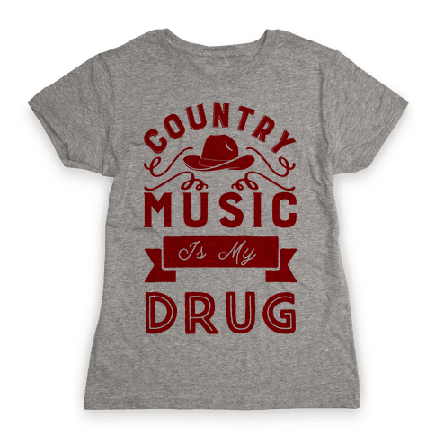 Country Music Is My Drug Womens T-Shirt