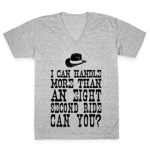 I Can Handle More Than An Eight Second Ride Can You? V-Neck Tee Shirt