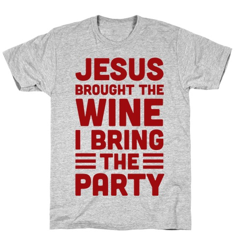 Jesus Brought The Wine I Bring The Party T-Shirt