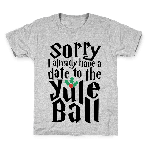 Sorry I Already Have A Date To The Yule Ball Kids T-Shirt
