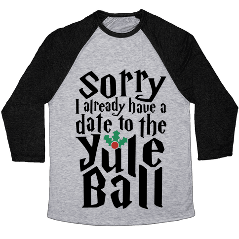 Sorry I Already Have A Date To The Yule Ball Baseball Tee