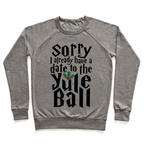 Sorry I Already Have A Date To The Yule Ball Pullover