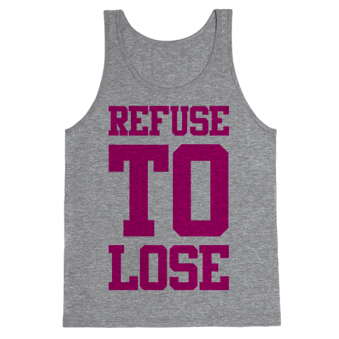 Refuse To Lose Tank Top