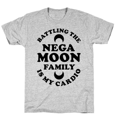 Battling the Negamoon Family is My Cardio T-Shirt