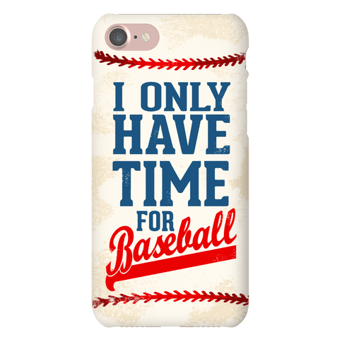 I Only Have Time For Baseball Phone Case
