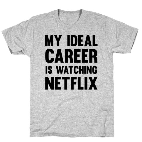 My Ideal Career Is Watching Netflix T-Shirt