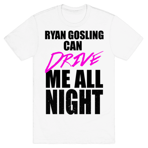 Ryan Gosling Can Drive Me Mens T-Shirt