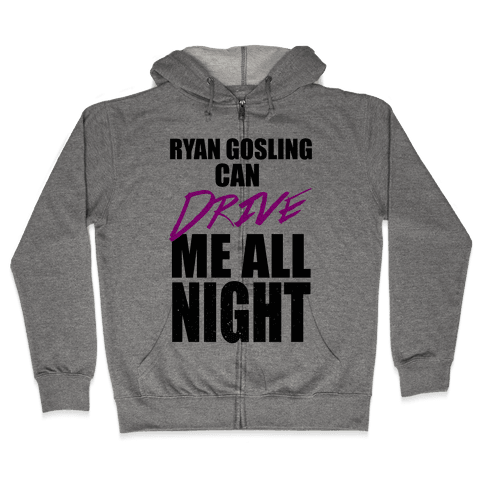Ryan Gosling Can Drive Me Zip Hoodie