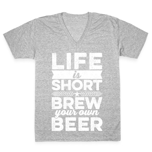 Life Is Short, Brew Your Own Beer V-Neck Tee Shirt