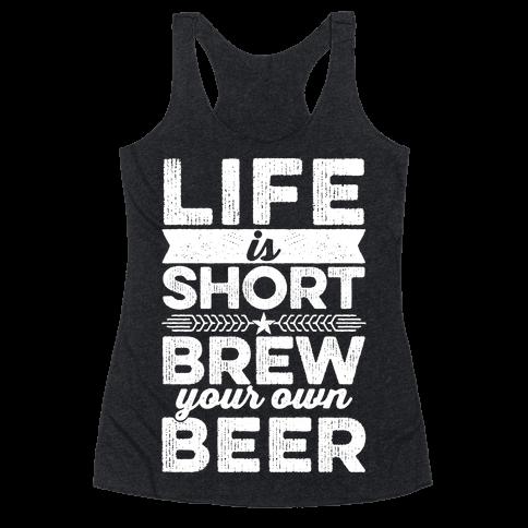 Life Is Short, Brew Your Own Beer Racerback Tank Top