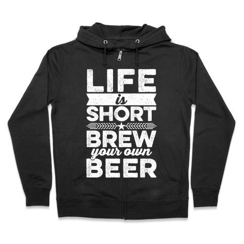 Life Is Short, Brew Your Own Beer Zip Hoodie
