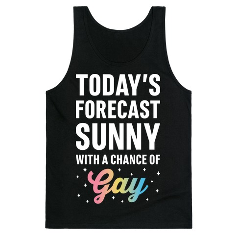 Today's Forecast, Sunny With A Chance of Gay Tank Top